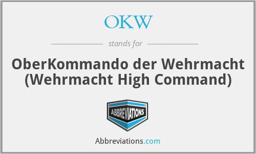 OKW - OberKommando der Wehrmacht (Wehrmacht High Command)