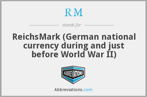 RM - ReichsMark (German national currency during and just before World War II)