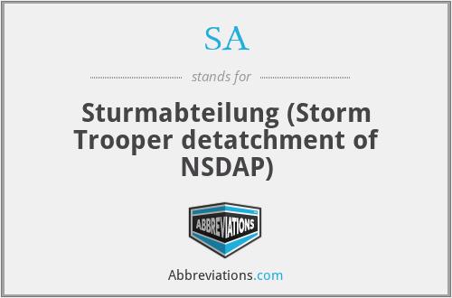 SA - Sturmabteilung (Storm Trooper detatchment of NSDAP)