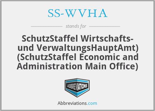 SS-WVHA - SchutzStaffel Wirtschafts- und VerwaltungsHauptAmt) (SchutzStaffel Economic and Administration Main Office)