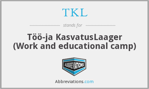 TKL - Töö-ja KasvatusLaager (Work and educational camp)