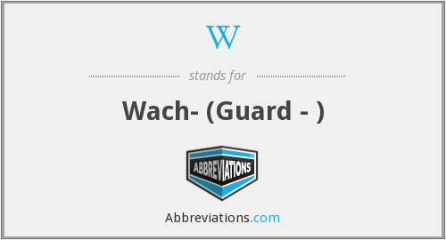 W - Wach- (Guard - )