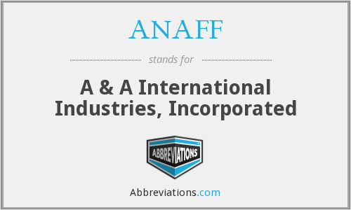 ANAFF - A & A International Industries, Incorporated
