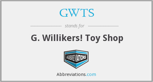 GWTS - G. Willikers! Toy Shop