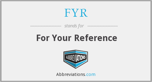 FYR - For Your Reference