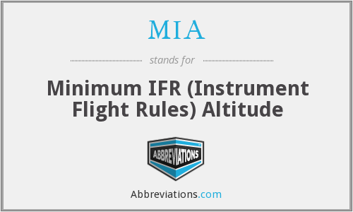 MIA - Minimum IFR (Instrument Flight Rules) Altitude