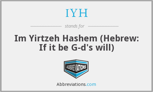 IYH - Im Yirtzeh Hashem (Hebrew: If it be G-d's will)
