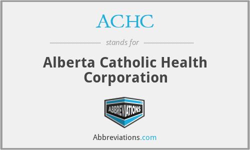 ACHC - Alberta Catholic Health Corporation