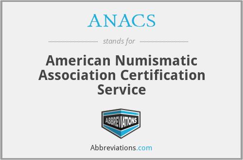 ANACS - American Numismatic Association Certification Service