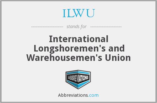 ILWU - International Longshoremen's and Warehousemen's Union