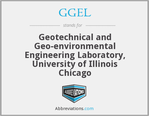 GGEL - Geotechnical and Geo-environmental Engineering Laboratory, University of Illinois Chicago