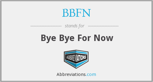 BBFN - Bye Bye For Now