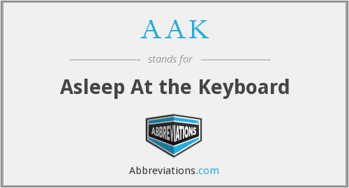 AAK - Asleep At the Keyboard