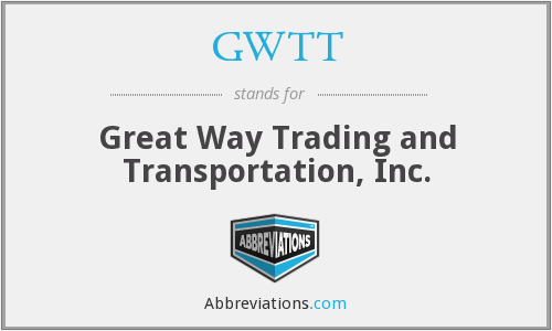 GWTT - Great Way Trading and Transportation, Inc.