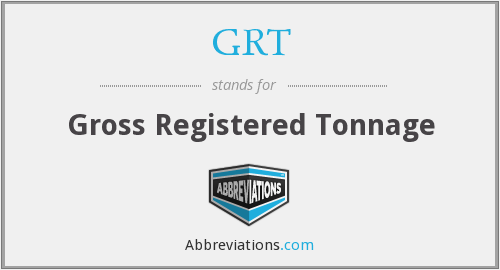 GRT - Gross Registered Tonnage