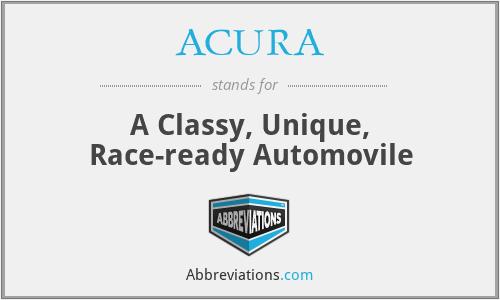 ACURA - A Classy, Unique, Race-ready Automovile