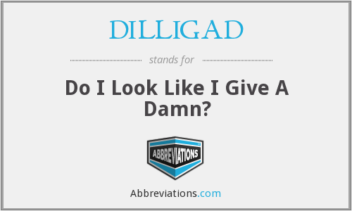 DILLIGAD - Do I Look Like I Give A Damn?