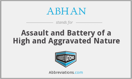 ABHAN - Assault and Battery of a High and Aggravated Nature