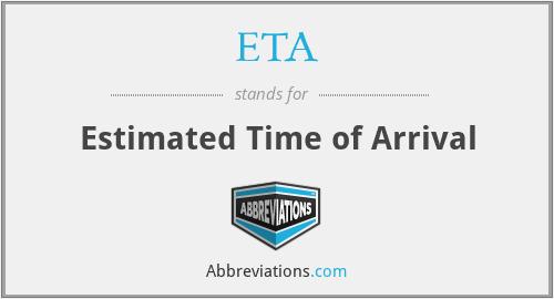 ETA - Estimated Time of Arrival
