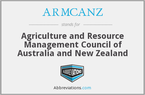 ARMCANZ - Agriculture and Resource Management Council of Australia and New Zealand