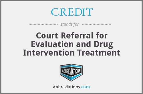 CREDIT - Court Referral for Evaluation and Drug Intervention Treatment