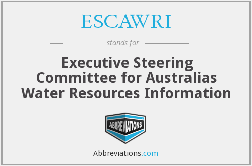ESCAWRI - Executive Steering Committee for Australias Water Resources Information