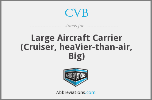 CVB - Large Aircraft Carrier (Cruiser, heaVier-than-air, Big)