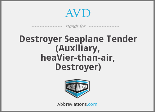 AVD - Destroyer Seaplane Tender (Auxiliary, heaVier-than-air, Destroyer)
