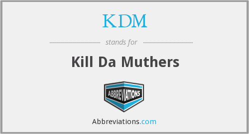 KDM - Kill Da Muthers