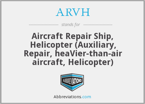 ARVH - Aircraft Repair Ship, Helicopter (Auxiliary, Repair, heaVier-than-air aircraft, Helicopter)