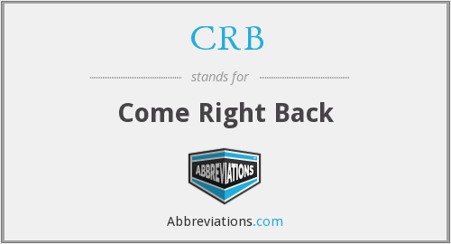 CRB - Come Right Back