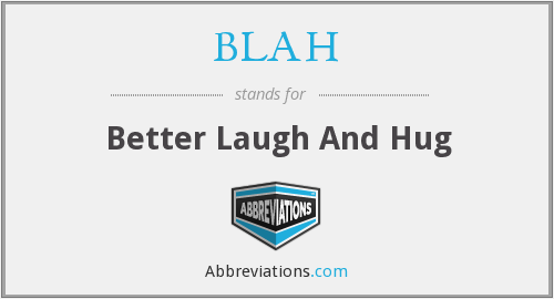 BLAH - Better Laugh And Hug