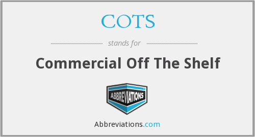 COTS - Commercial Off The Shelf