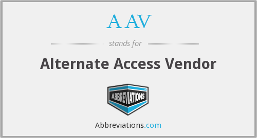 AAV - Alternate Access Vendor