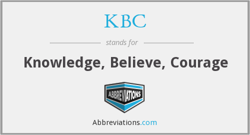 KBC - Knowledge, Believe, Courage