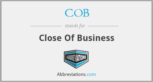 COB - Close Of Business