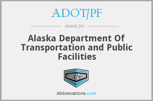 ADOT/PF - Alaska Department Of Transportation and Public Facilities