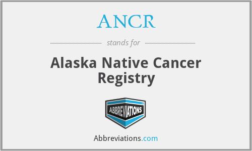 ANCR - Alaska Native Cancer Registry