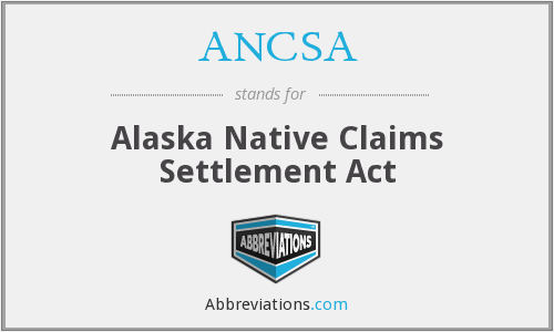 ANCSA - Alaska Native Claims Settlement Act