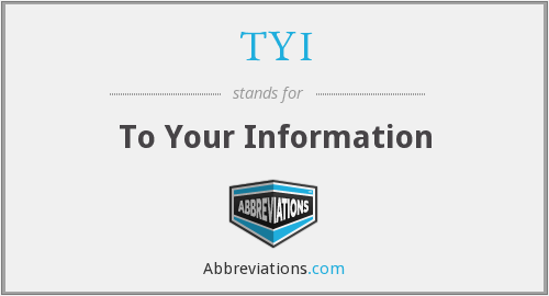 TYI - To Your Information