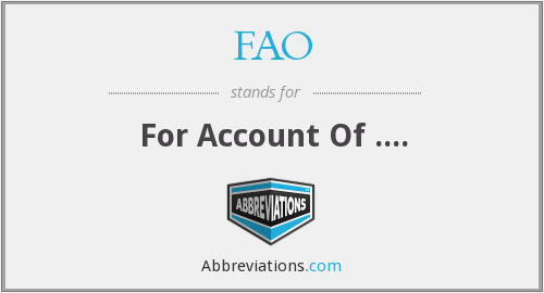FAO - For Account Of ....
