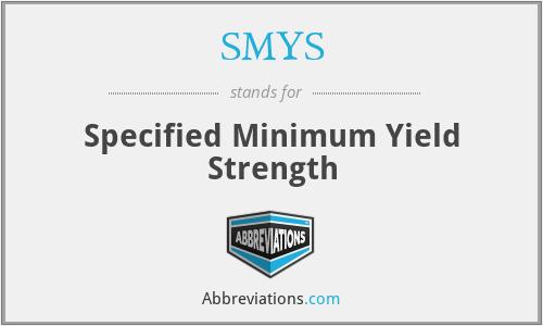 SMYS - Specified Minimum Yield Strength