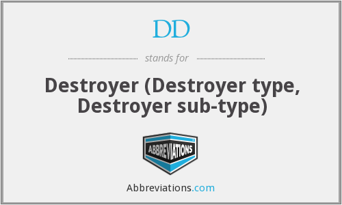 DD - Destroyer (Destroyer type, Destroyer sub-type)