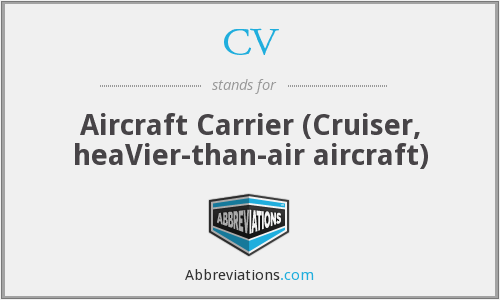 CV - Aircraft Carrier (Cruiser, heaVier-than-air aircraft)