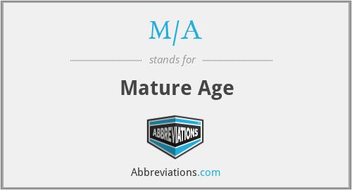 M/A - Mature Age