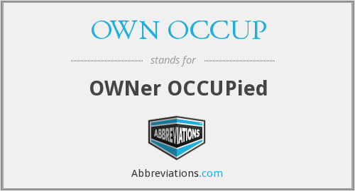 OWN OCCUP - OWNer OCCUPied