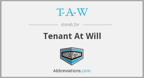 T-A-W - Tenant At Will