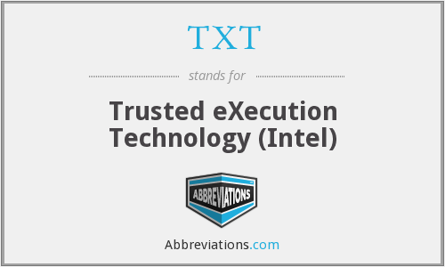 TXT - Trusted eXecution Technology (Intel)