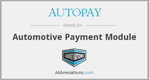 What does AUTOPAY stand for?