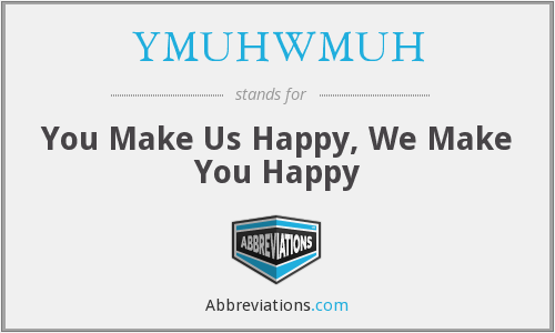YMUHWMUH - You Make Us Happy, We Make You Happy
